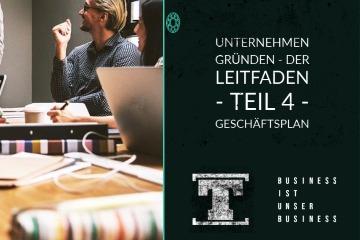 Unternehmen gründen - DER LEITFADEN - Teil 4 - Geschäftsplan