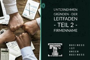 Unternehmen gründen - DER LEITFADEN - Teil 2 - Firmenname