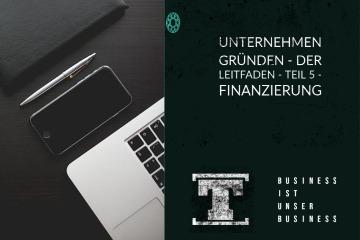 Unternehmen gründen - DER LEITFADEN - Teil 5 - Finanzierung