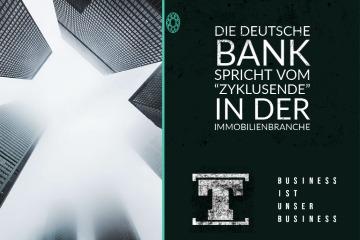 """talerwelt Die Deutsche Bank spricht vom """"Zyklusende"""" in der Immobilienbranche"""