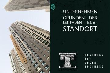 Unternehmen gründen - DER LEITFADEN - Teil 6 - Standort