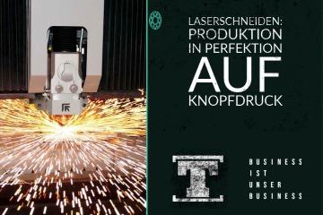 Laserschneiden Produktion in Perfektion auf Knopfdruck